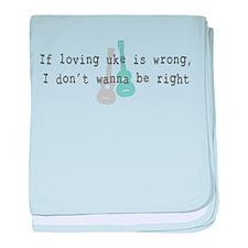 If Loving Uke is Wrong - Whit baby blanket
