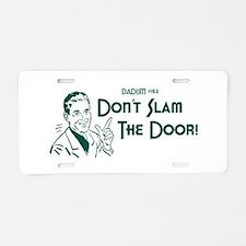 Dadism - Don't Slam The Door! Aluminum License Pla