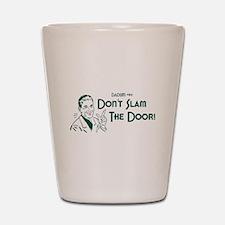 Dadism - Don't Slam The Door! Shot Glass