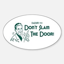 Dadism - Don't Slam The Door! Sticker (Oval)
