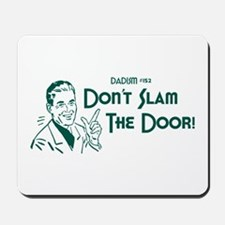 Dadism - Don't Slam The Door! Mousepad