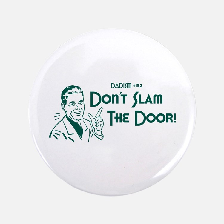"""Dadism - Don't Slam The Door! 3.5"""" Button"""
