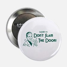 "Dadism - Don't Slam The Door! 2.25"" Button"