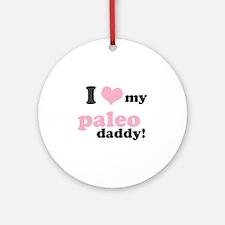I Love My Paleo Daddy Ornament (Round)