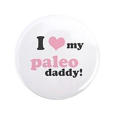 "I Love My Paleo Daddy 3.5"" Button"