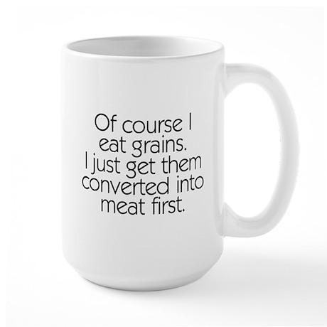 Of Course I Eat Grains Large Mug