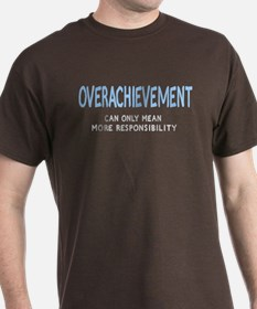 Overachievement can only mean T-Shirt
