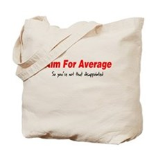 Aim for average so you're not Tote Bag