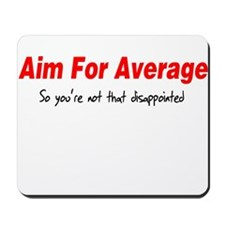 Aim for average so you're not Mousepad