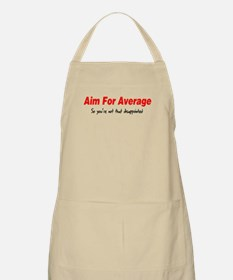 Aim for average so you're not Apron