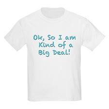 OK I am kind of a big deal T-Shirt
