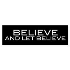 Believe and Let Believe Bumper Bumper Sticker
