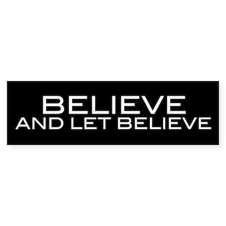 Believe and Let Believe Bumper Sticker
