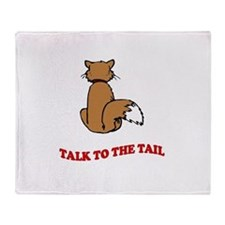 Talk To The Tail Throw Blanket