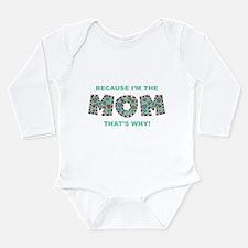 Because I'm The Mom Long Sleeve Infant Bodysuit