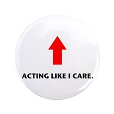 "Acting Like I Care 3.5"" Button"