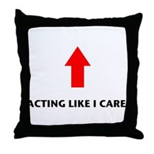 Acting Like I Care Throw Pillow