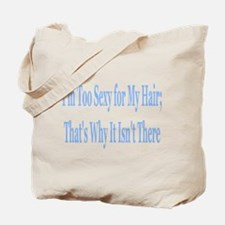 I'm too sexy for my hair Tote Bag