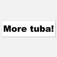 More Tuba! Bumper Bumper Bumper Sticker