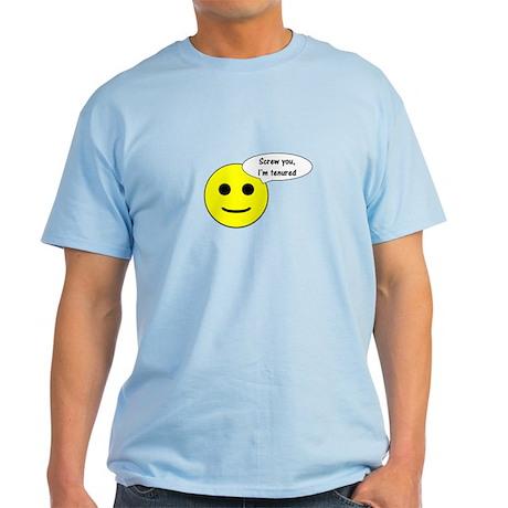 Screw you, I'm tenured Light T-Shirt
