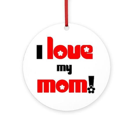 I Love my Mom Ornament (Round)