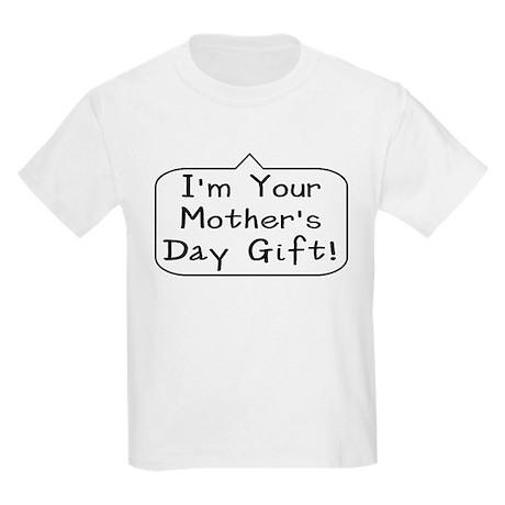 I'm Your Mother's Day Gift Pr Kids Light T-Shirt