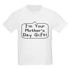I'm Your Mother's Day Gift Pr T-Shirt