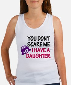 You Don't Scare Me. I Have A. Women's Tank Top
