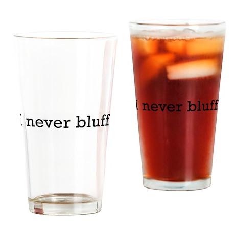 I never bluff Pint Glass