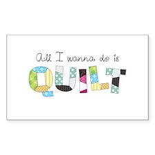 All I Wanna Do... QUILT! Decal