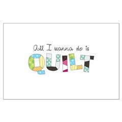 All I Wanna Do... QUILT! Posters