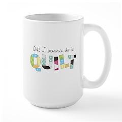 All I Wanna Do... QUILT! Mug