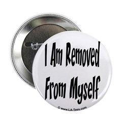 "I AM REMOVED FROM MYSELF 2.25"" Button (100 pack)"