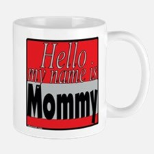 hello my name is mommy Mug