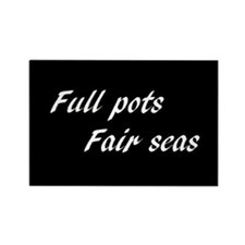 Full Pots Fair Seas (Rectangle Magnet)