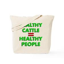 Healthy Cattle = Healthy Peop Tote Bag