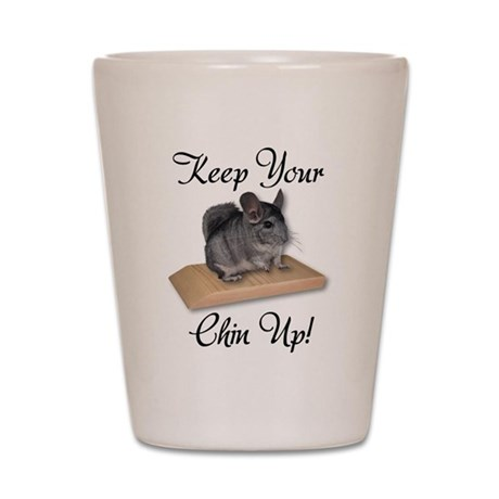 Keep Your Chin Up Shot Glass