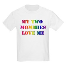 MY TWO MOMMIES LOVE ME Kids T-Shirt