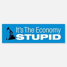It's The Economy Stupid! Bumper Bumper Sticker