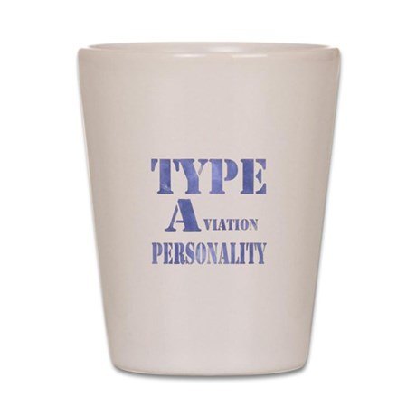 Type A(viation) Personality Shot Glass