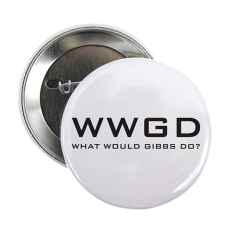 """What Would Gibbs Do? 2.25"""" Button"""