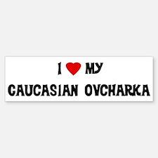 I Love My Caucasian Ovcharka Bumper Bumper Bumper Sticker