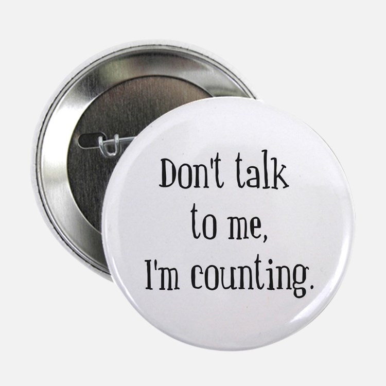 Don't talk, I'm Counting Button