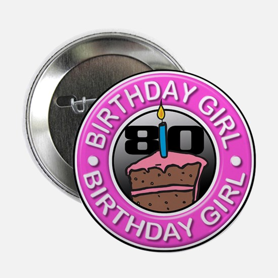 """Birthday Girl 80 Years Old 2.25"""" Button"""