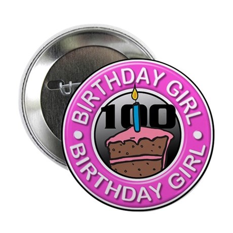 """Birthday Girl 100 Years Old 2.25"""" Button"""