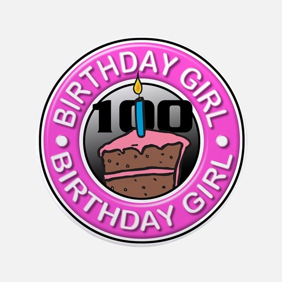 """Birthday Girl 100 Years Old 3.5"""" Button"""