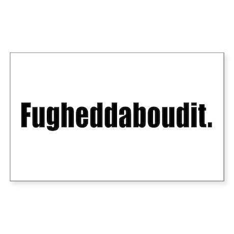 Fugheddaboudit Sticker (Rectangle)