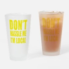 Dont Hassle Me Im Local Pint Glass