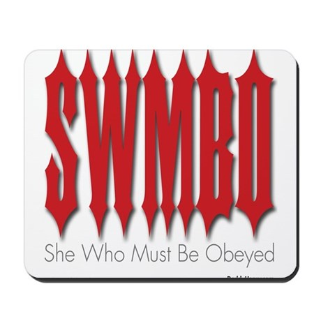 SWMBO: She Who Must Be Obeyed Mousepad