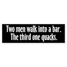Two Men Walk Into A Bar Parody Bumper Sticker